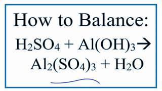 How To Balance H2SO4 + Al(OH)3 = Al2(SO4)3 + H2O
