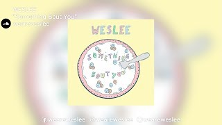 "WESLEE | ""Something Bout You"""