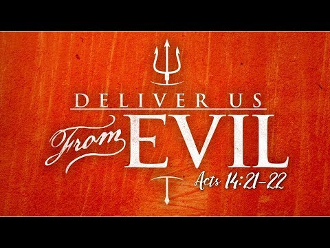 Deliver Us To Evil Acts 14:21-22
