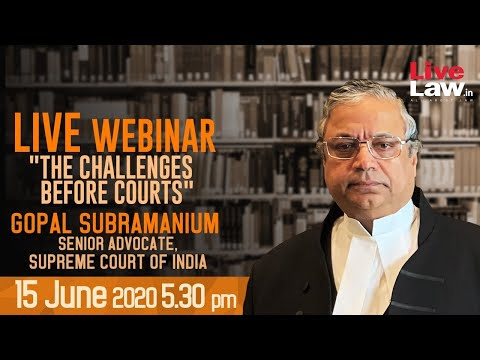 The Challenges Before Courts - By Gopal Subramanium, Senior Advocate , Supreme Court Of India