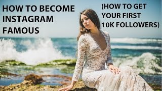 HOW TO BECOME INSTAGRAM FAMOUS  (How to Get Your First 10k Followers)