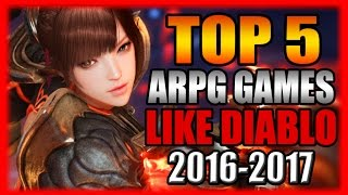 Top 5 Most Anticipated ARPG Games Like Diablo 2016 - 2017 Gameplay and Info