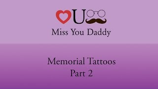 Miss You Daddy- Memorial Tattoos (Part 2)