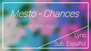 Mesto - Chances ft. Brielle Von Hugel (Lyric/Sub. Español)