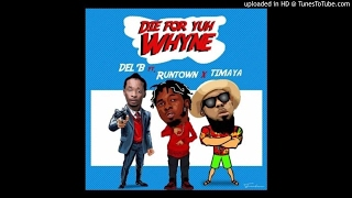 Del B – Die For Yuh Whine ft. Timaya & Runtown