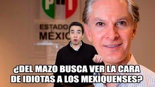 ¿Del Mazo quiere ver la cara de idiotas a los mexiquenses?