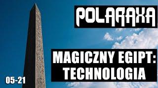 Polaraxa 05-21: Magiczny Egipt: Technologia