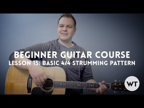 Basic 4/4 Strumming Pattern - Lesson 15: Beginner Guitar Lesson Course