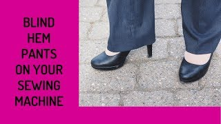 How To Blind Hem Pants on Your Own Home Sewing Machine