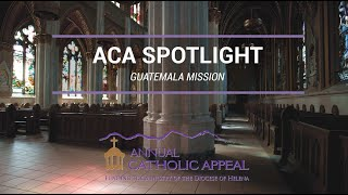 Annual Catholic Appeal 2020 Spotlight | Guatemala Mission