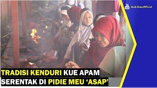 VIDEO - Tradisi Kenduri Kue Apam Serentak di Pidie 'Meuasap'
