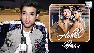 Parth Samthaan Talks About His New Song Aakhri Baar