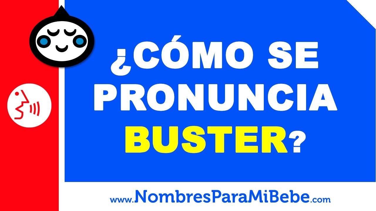 ¿Cómo se pronuncia BUSTER en inglés? - www.nombresparamibebe.com