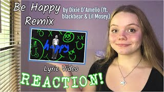 Dixie D'Amelio - Be Happy (ft. blackbear & Lil Mosey) [Remix] Official Lyric Video REACTION!