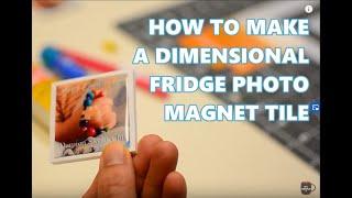 How To Make Dimensional Photo Fridge Magnet Tile