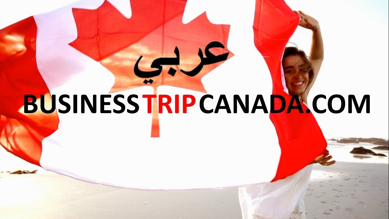 Business trip to Canada in Arabic Real Estate impartial investment advisor