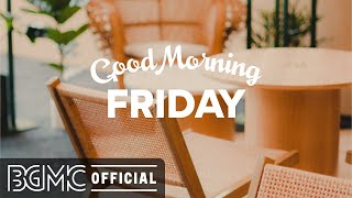 FRIDAY MORNING JAZZ: Sunny Cafe Jazz & Bossa Nova to Relax, Positive Day