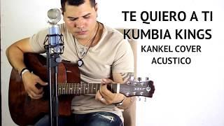 Te Quiero a Ti Kumbia Kings cover