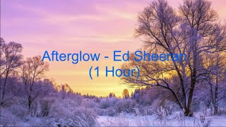 Afterglow by Ed Sheeran [1 Hour] (Lyrics)