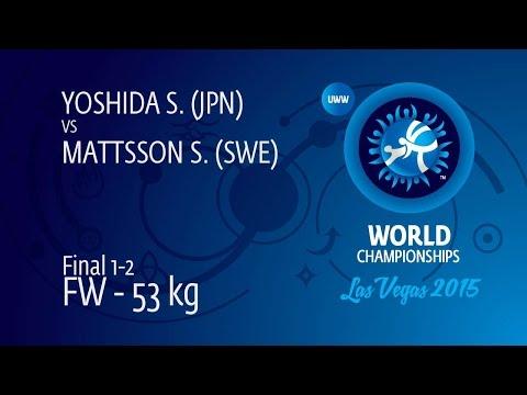 GOLD FW - 53 kg: S. YOSHIDA (JPN) df. S. MATTSSON (SWE), 2-1