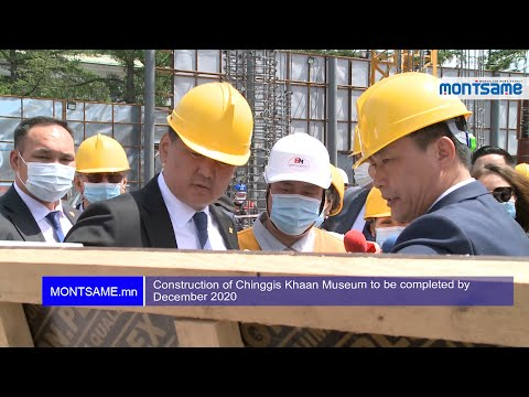 Construction of Chinggis Khaan Museum to be completed by December 2020