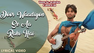 Door Waadiyon Se Aa Rahi Hai - Lyrical Video | Sonu Nigam | Tum Se Achcha Kaun Hai | Hindi Love Song