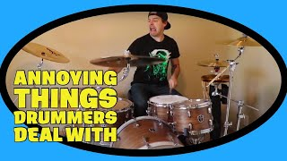 ANNOYING THINGS DRUMMERS DEAL WITH