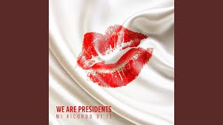 We Are Presidents - Mi Ricordo Di Te (Audio)