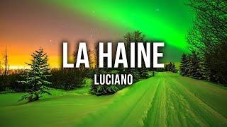 LUCIANO   LA HAINE [Lyrics]