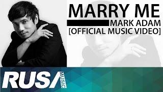 Mark Adam - Marry Me [Official Music Video]