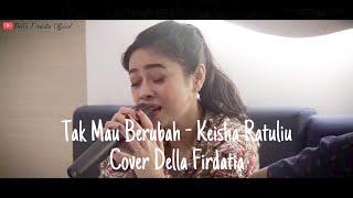Download lagu Keisha Ratuliu Tak Mau Berubah By Della Firdatia Mp3