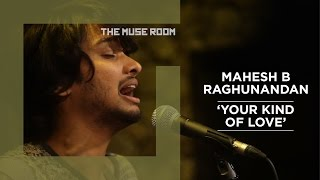 Your Kind of Love - maheshmusic