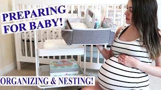 PREPARING FOR BABY'S ARRIVAL | ORGANIZING & NESTING | 2018