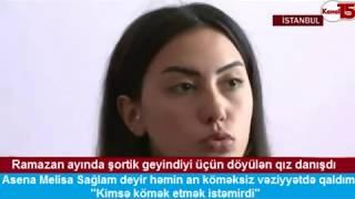 Ramazan ayında şortik geyindiyi üçün döyülən türk qızı danışdı