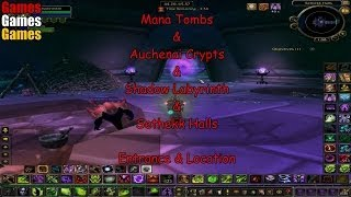 Mana Tombs, Auchenai Crypts, Shadow Labyrinth, Sethekk Halls Entrance & Location The Burning Crusade