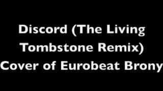 Eurobeat Brony - Discord (The Living Tombstone Remix) Cover