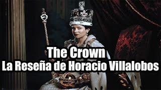 The Crown La Reseña De Horacio Villalobos