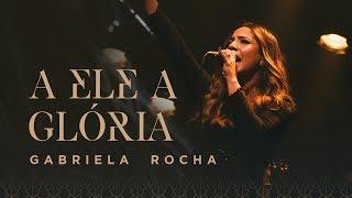 GABRIELA ROCHA   A ELE A GLÓRIA (CLIPE OFICIAL)