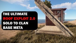 The Ultimate Solo to Clan Base Meta Roof Exploit 2.0 | Rust Building 3.0
