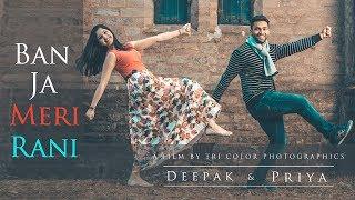 Ban Ja  Rani | Guru Randhawa | Pre Wedding | Deepak & Priya | Tri Color Photographics