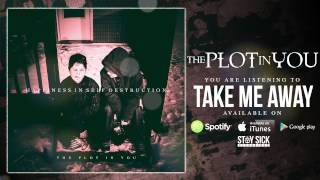 The Plot In You - Take Me Away