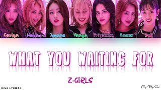 Z-GIRLS - What You Waiting For (Color Coded English Lyrics)