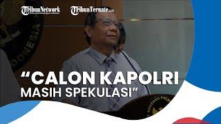 Beredar Nama-nama Calon Kapolri Baru di Media Sosial, Mahfud MD: Semua Masih Spekulasi