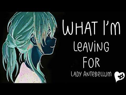 Nightcore → What I'm Leaving For ♪ (Lady Antebellum) LYRICS ✔︎