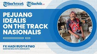 FX Hadi Rudyatmo: Mental Saya Bidak Catur Pion, Pejuang Idealis On The Track Nasionalis