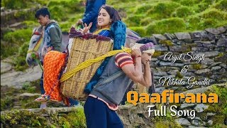 Qaafirana | Arijit Singh | Nikhita Gandhi | Kedarnath Movie | Full Song | 2018
