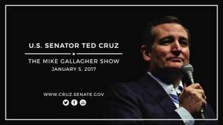 Sen. Ted Cruz on The Mike Gallagher Show  --- Jan. 5, 2017