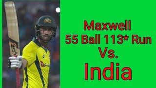 Maxwell 55 Ball 113* Run Vs India 2019    Australia Tour Of India 2019