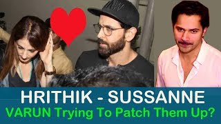 Is Varun Dhawan Playing CUPID To Hrithik Roshan & Sussanne Khan ? |   वरुण धवन  बने प्रेम दूत ?