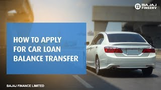 How to apply for a Car Loan Balance Transfer and Top-up